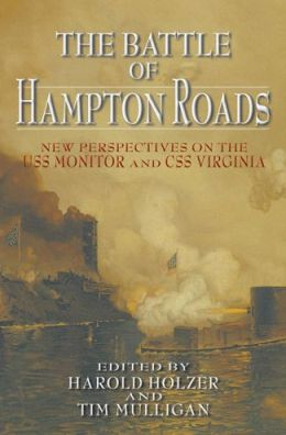 The Battle of Hampton Roads: New Perspectives on the USS Monitor and the CSS Virginia