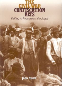 The Civil War Confiscation Acts: Failing to Reconstruct the South