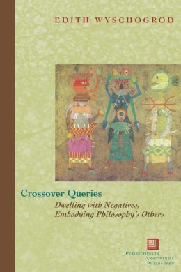 Crossover Queries: Dwelling with Negatives, Embodying Philosophy's Others
