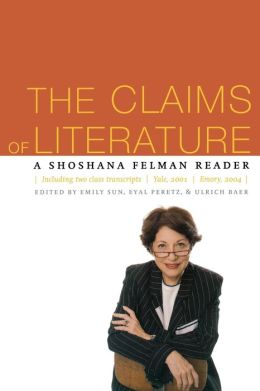 The Claims of Literature: A Shoshana Felman Reader