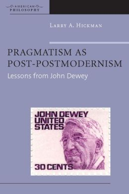 Pragmatism as Post-Postmodernism: Lessons from John Dewey
