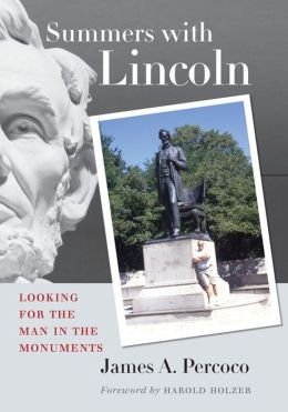 Summers with Lincoln: Looking for the Man in the Monuments