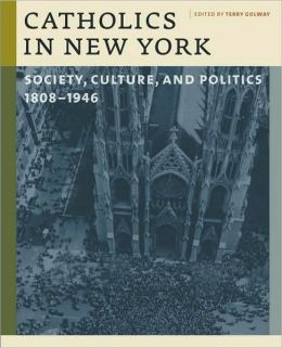 Catholics in New York: Society, Culture, and Politics, 1808-1946