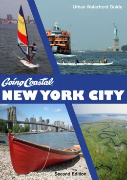 Going Coastal New York City: Urban Waterfront Guide, Second Edition