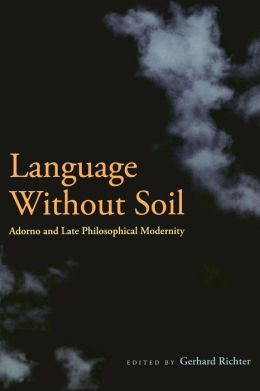 Language Without Soil: Adorno and Late Philosophical Modernity