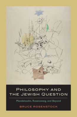 Philosophy and the Jewish Question: Mendelssohn, Rosenzweig, and Beyond