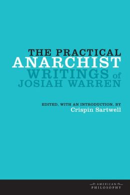 The Practical Anarchist: Writings of Josiah Warren