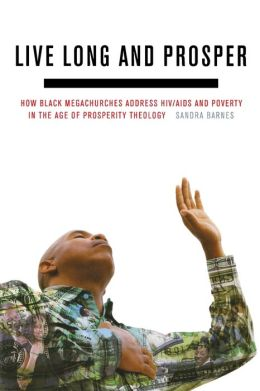 Live Long and Prosper: How Black Megachurches Address HIV/AIDS and Poverty in the Age of Prosperity Theology