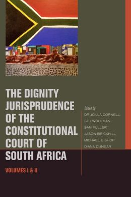 The Dignity Jurisprudence of the Constitutional Court of South Africa: Cases and Materials, Volumes I & II