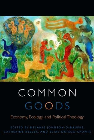 Common Goods: Economy, Ecology, and Political Theology