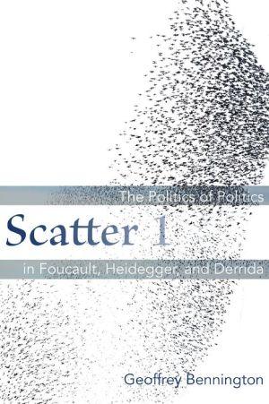 Scatter 1: The Politics of Politics in Foucault, Heidegger, and Derrida