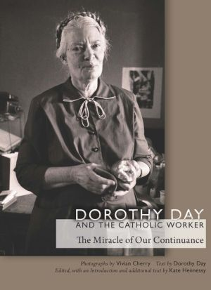 Dorothy Day and the Catholic Worker: The Miracle of Our Continuance
