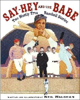 Say-Hey and The Babe: Two Mostly-True Baseball Stories