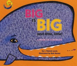 Big Is Big and Little, Little: A Book of Contrasts