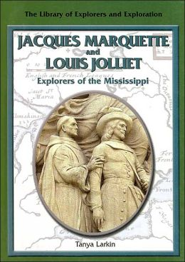 Jacques Marquette and Louis Jolliet (Library of Explorers and Exploration Series): Explorers of the Mississippi