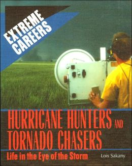 Hurricane Hunters and Tornado Chasers : Life in the Eye of the Storm (Extreme Careers Series)