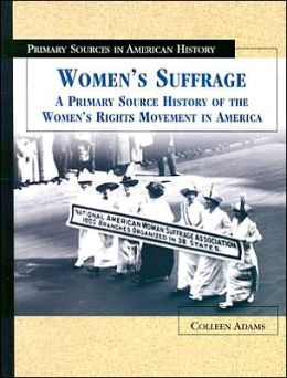 Women's Suffrage: A Primary Source History of the Women's Rights Movement in America