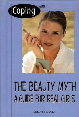 Coping with the Beauty Myth: A Guide for Real Girls