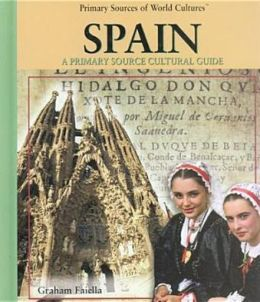 Spain: A Primary Source Cultural Guide