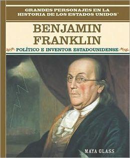 Benjamin Franklin: Politico E Inventor Estadounidense