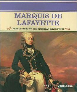 Marquis de Lafayette: French Hero of the American Revolution