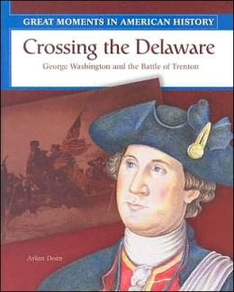 Crossing the Delaware: George Washington and the Battle of Trenton