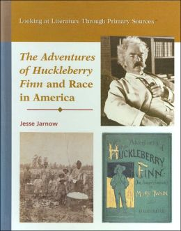 Adventures of Huckleberry Finn and Race in America (Looking at Literature through Primary Sources Series)