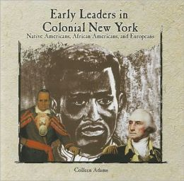 Early Leaders in Colonial New York: Native Americans, African Americans, and Europeans