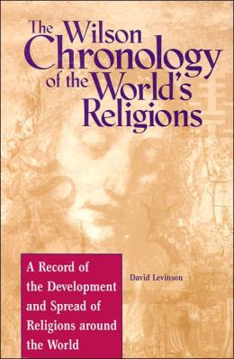 The Wilson Chronology of the World's Religions (Wilson Chronologies Series): A Record of the Development and Spread of Religions around the World