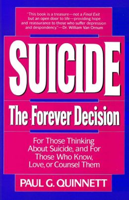 Suicide: The Forever Decision - For Those Thinking about Suicide, and for Those Who Know, Love, and Counsel Them