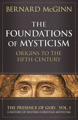 Foundations of Mysticism: Orgins to the Fifth Century