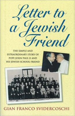 Letter to a Jewish Friend: The Simple and Extraordinary Story of Pope John Paul II and His Jewish School Friend