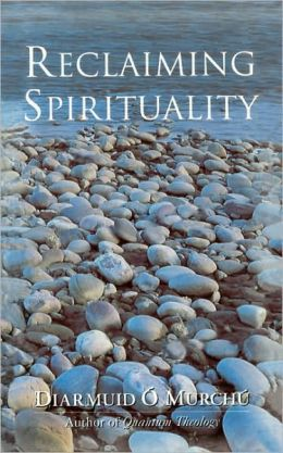 Reclaiming Spirituality : A New Spiritual Framework for Today's World