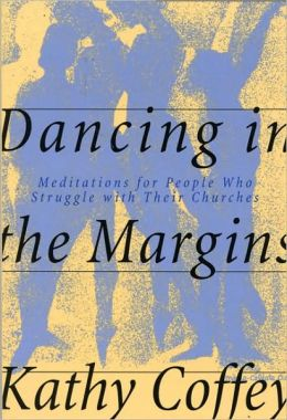 Dancing in the Margins: Meditations for People Who Struggle with Their Churches