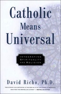 Catholic Means Universal: Integrating Spirituality and Religion