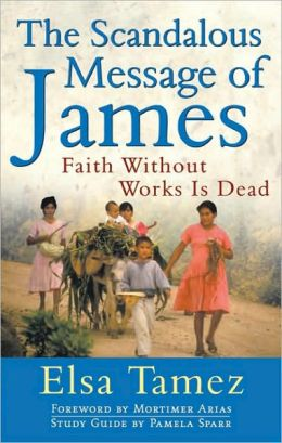 Scandalous Message of James: Faith Without Works Is Dead