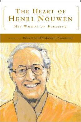 Heart of Henri Nouwen: His Words of Blessing
