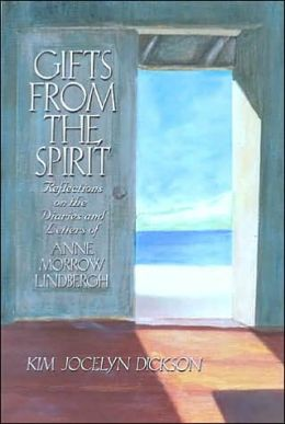Gifts from the Spirit: Reflections on the Diaries and Letters of Anne Morrow Lindbergh