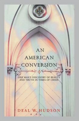 American Conversion: One Man's Discovery of Beauty and Truth in Times of Crisis