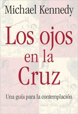 Ojos En la Cruz: Una Guia Para Contemplacion (Eyes on the Cross)