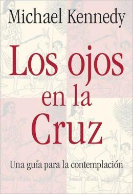 Ojos En la Cruz: Una Guia Para Contemplacion (Eyes on the Cross)