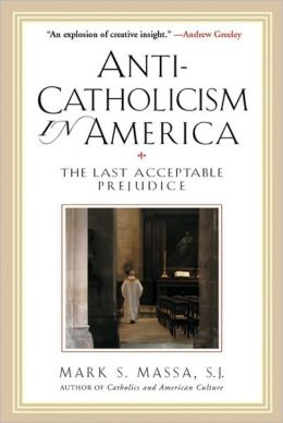 Anti-Catholicism in America: The Last Acceptable Prejudice