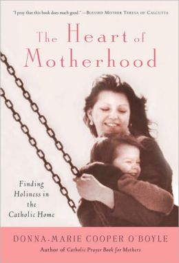 Heart of Motherhood: Finding Holiness in the Catholic Home
