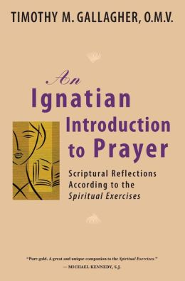 Ignatian Introduction to Prayer: Scriptural Reflections According to the Spiritual Exercises
