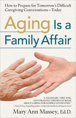 Aging Is a Family Affair: How to Prepare for Tomorrow's Difficult Caregiving Conversations-Today