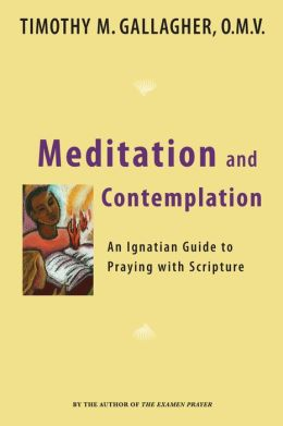 Meditation and Contemplation: An Ignatian Guide to Prayer with Scripture