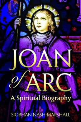 Joan of Arc: A Spiritual Biography