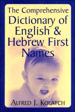 The Comprehensive Dictionary of English and Hebrew First Names