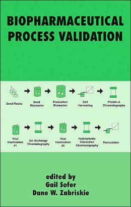 Process Validation in Manufacturing of Biopharmaceuticals: Guidelines, Current Practices, and Industrial Case Studies Gail Sofer