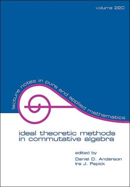 Ideal Theoretic Methods in Commutative Algebra